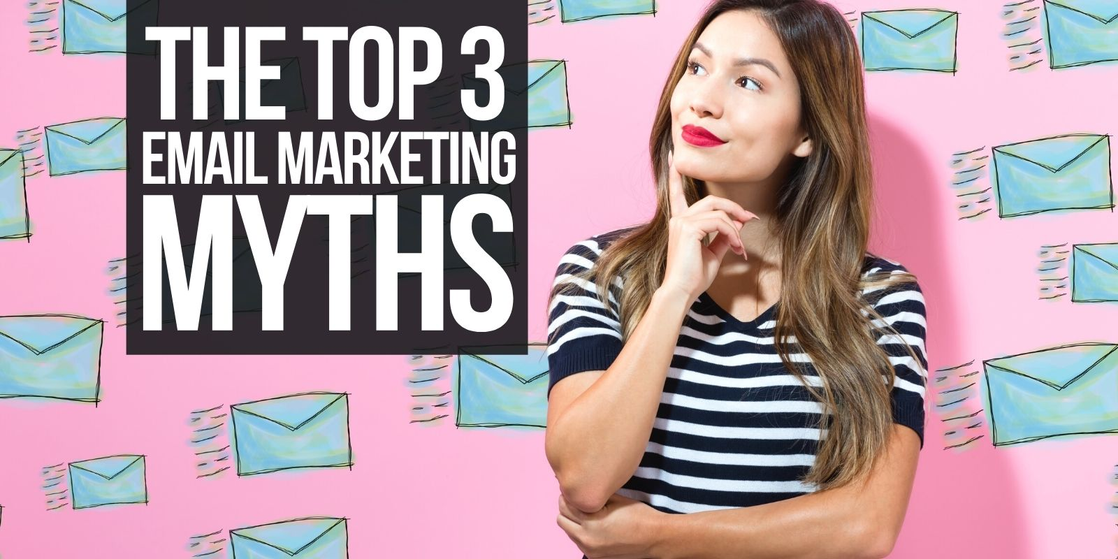 Top 3 Email Marketing Myths